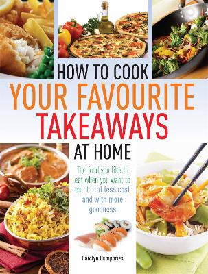 How to Cook Your Favourite Takeaways At Home book
