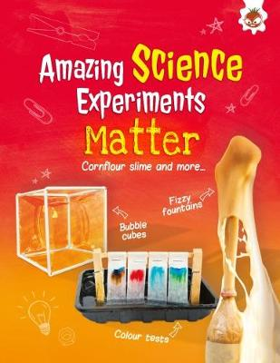 Amazing Science Experiments: Matter: Cornflour slime and more... by Rob Ives