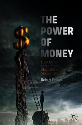 The Power of Money: How Ideas about Money Shaped the Modern World by Robert Pringle
