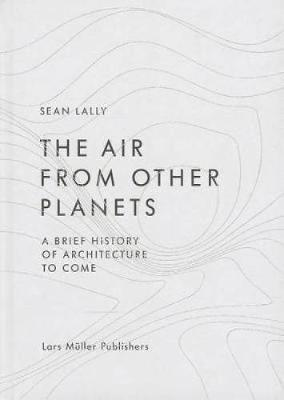 The Air from Other Planets by Sean Lally