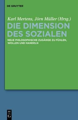 Die Dimension Des Sozialen: Neue Philosophische Zug nge Zu F hlen, Wollen Und Handeln by Karl Mertens