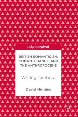 British Romanticism, Climate Change, and the Anthropocene by David Higgins