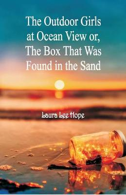 The Outdoor Girls at Ocean View: Or, The Box That Was Found in the Sand by Laura Lee Hope