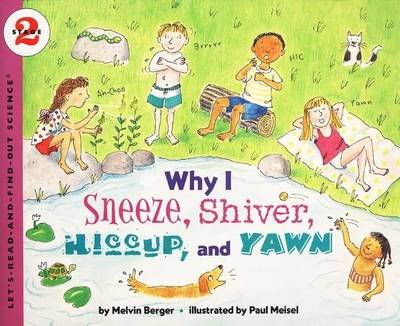 Why I Sneeze, Shiver, Hiccup and Yawn by Melvin Berger