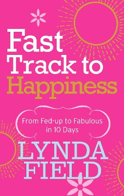 Fast Track to Happiness by Lynda Field