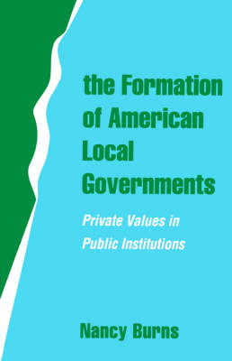 The Formation of American Local Governments by Nancy Burns