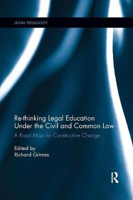 Re-thinking Legal Education under the Civil and Common Law: A Road Map for Constructive Change book