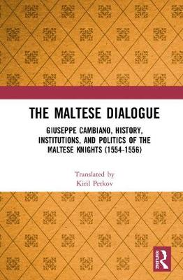 The Maltese Dialogue: Giuseppe Cambiano, History, Institutions, and Politics of the Maltese Knights 1554-1556 book