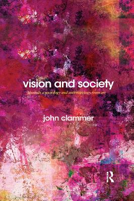 Vision and Society: Towards a Sociology and Anthropology from Art by John Clammer