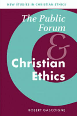 Public Forum and Christian Ethics by Robert Gascoigne