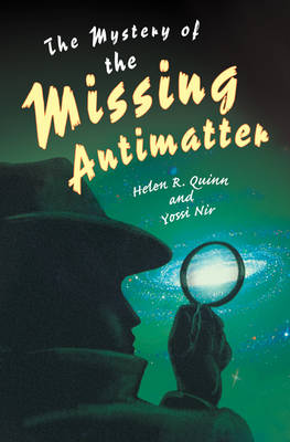 The Mystery of the Missing Antimatter by Helen R. Quinn
