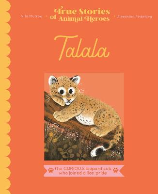 Talala: The curious leopard cub who joined a lion pride book