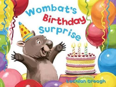 Wombat's Birthday Surprise by Lachlan Creagh