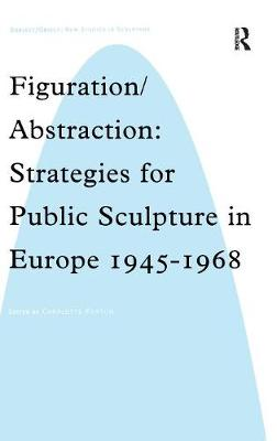 Figuration/Abstraction: Strategies for Public Sculpture in Europe 1945-1968 by Charlotte Benton