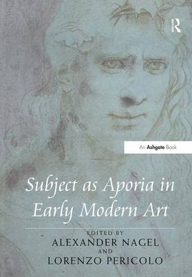 Subject as Aporia in Early Modern Art by Alexander Nagel