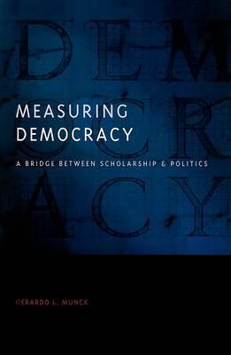Measuring Democracy by Gerardo L. Munck