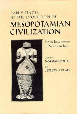 EARLY STAGES IN THE EVOLUTION OF MESOPOTAMIAN CIVILIZATION by Norman Yoffee