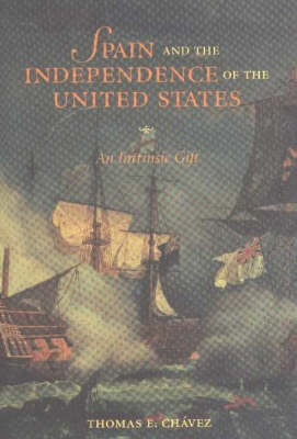 Spain and the Independence of the United States by Thomas E. Chavez