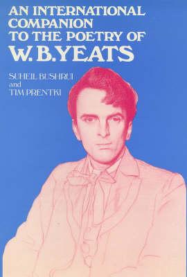 An International Companion to the Poetry of W.B. Yeats by Suheil Badi Bushrui