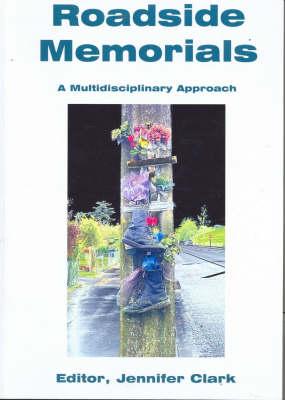 Roadside Memorials: A Multidisciplinary Approach by Jennifer Clark