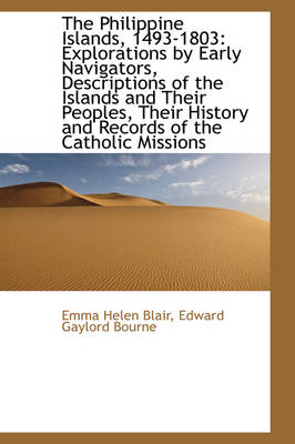 The Philippine Islands, 1493-1803: Explorations by Early Navigators, Descriptions of the Islands and by Emma Helen Blair