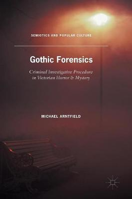 Gothic Forensics by Michael A. Arntfield