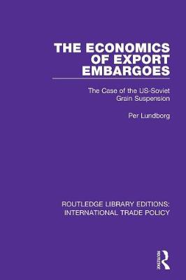 The The Economics of Export Embargoes: The Case of the US-Soviet Grain Suspension by Per Lundborg