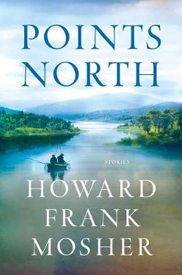 Points North by Howard Frank Mosher