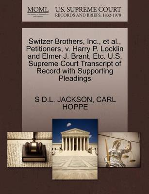Switzer Brothers, Inc., et al., Petitioners, V. Harry P. Locklin and Elmer J. Brant, Etc. U.S. Supreme Court Transcript of Record with Supporting Pleadings by S D L Jackson