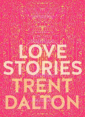 Love Stories by Trent Dalton
