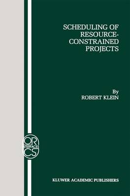 Scheduling of Resource-Constrained Projects by Robert Klein