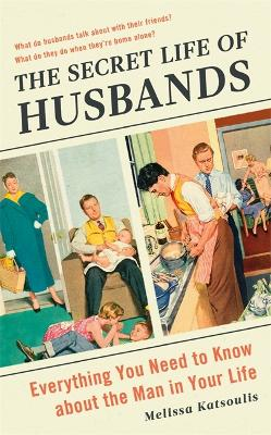 The Secret Life of Husbands: Everything You Need to Know About the Man in Your Life book