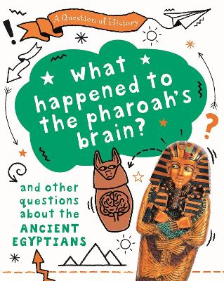 A Question of History: What happened to the pharaoh's brain? And other questions about ancient Egypt by Tim Cooke