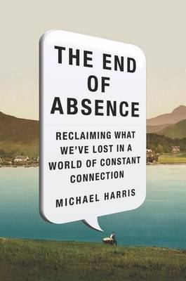 The End of Absence by Michael Harris