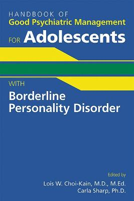 Handbook of Good Psychiatric Management for Adolescents With Borderline Personality Disorder book