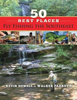 50 Best Places Fly Fishing the Southeast by Kevin Howell