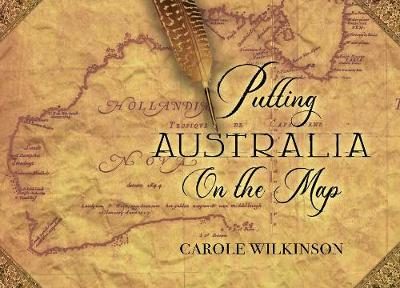 Putting Australia on the Map by Carole Wilkinson