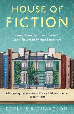 House of Fiction: From Pemberley to Brideshead, Great British Houses in Literature and Life by Phyllis Richardson