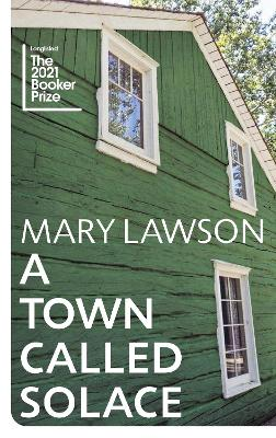 A Town Called Solace: LONGLISTED FOR THE BOOKER PRIZE 2021 by Mary Lawson