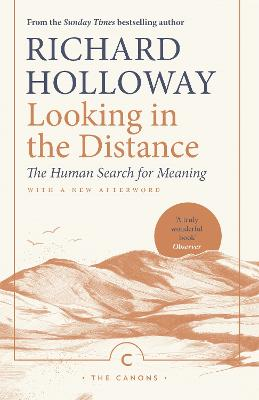 Looking In the Distance: The Human Search for Meaning by Richard Holloway