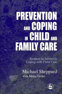 Prevention and Coping in Child and Family Care by Michael Sheppard