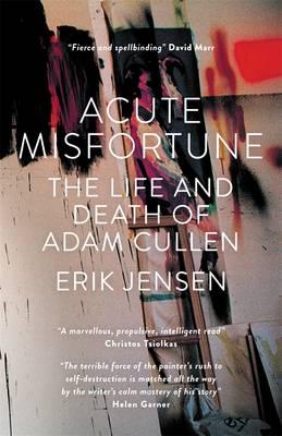 Acute Misfortune: The Life And Death Of Adam Cullen by Erik Jensen