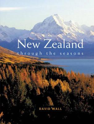 New Zealand Through the Seasons by David Wall
