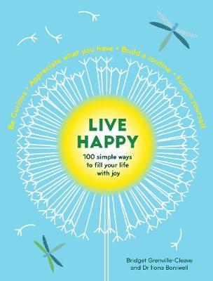 Live Happy: 100 simple ways to fill your life with joy by Ilona Boniwell