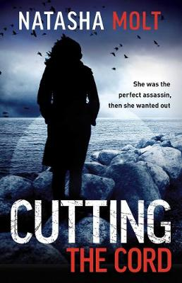 Cutting the Cord: She was the perfect assassin, then she wanted out. by Natasha Molt