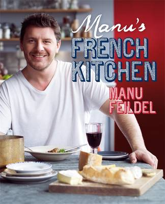 Manu's French Kitchen by Manu Feildel