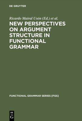 New Perspectives on Argument Structure in Functional Grammar by Ricardo Mairal