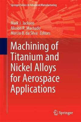 Machining of Titanium and Nickel Alloys for Aerospace Applications by Mark J. Jackson