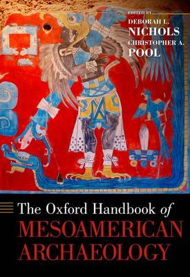 Oxford Handbook of Mesoamerican Archaeology by Christopher A. Pool
