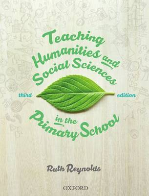 Teaching Humanities and Social Sciences in the Primary School by Ruth Reynolds